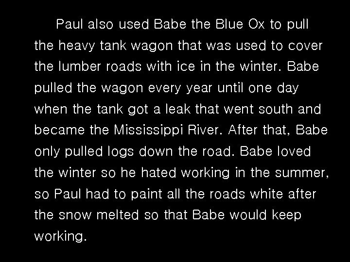 Paul also used Babe the Blue Ox to pull the heavy tank wagon that