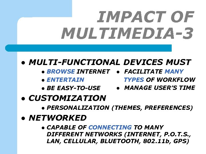 IMPACT OF MULTIMEDIA-3 l MULTI-FUNCTIONAL DEVICES MUST l l l FACILITATE MANY TYPES OF