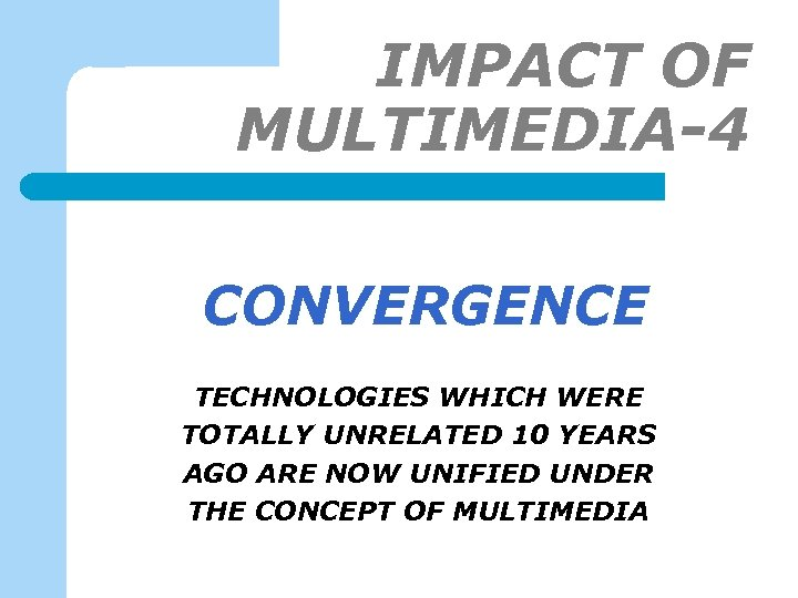 IMPACT OF MULTIMEDIA-4 CONVERGENCE TECHNOLOGIES WHICH WERE TOTALLY UNRELATED 10 YEARS AGO ARE NOW