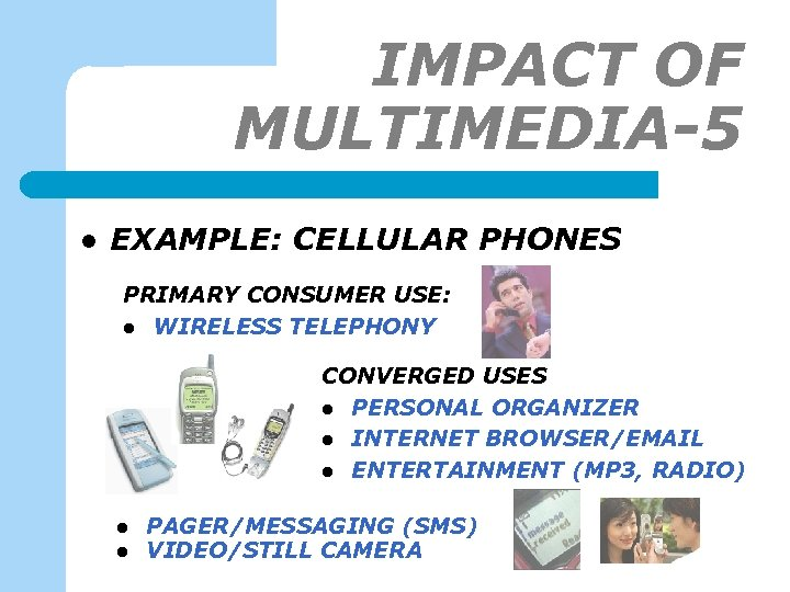 IMPACT OF MULTIMEDIA-5 l EXAMPLE: CELLULAR PHONES PRIMARY CONSUMER USE: l WIRELESS TELEPHONY CONVERGED