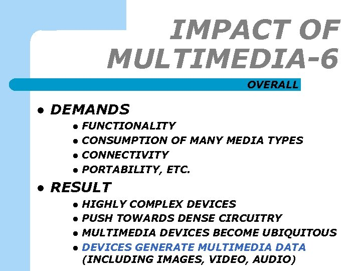 IMPACT OF MULTIMEDIA-6 OVERALL l DEMANDS l l l FUNCTIONALITY CONSUMPTION OF MANY MEDIA