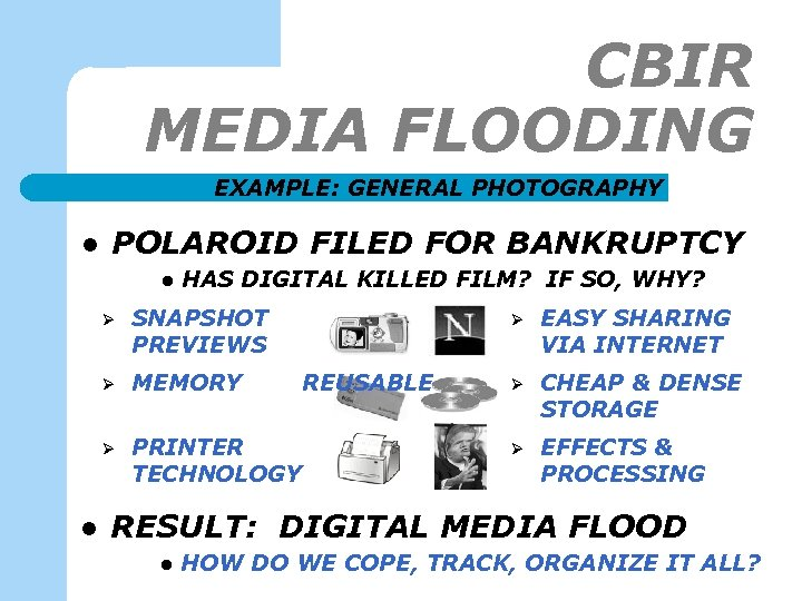 CBIR MEDIA FLOODING EXAMPLE: GENERAL PHOTOGRAPHY l POLAROID FILED FOR BANKRUPTCY l HAS DIGITAL