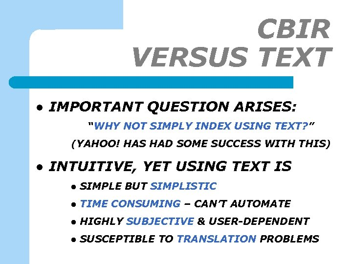 """CBIR VERSUS TEXT l IMPORTANT QUESTION ARISES: """"WHY NOT SIMPLY INDEX USING TEXT? """""""