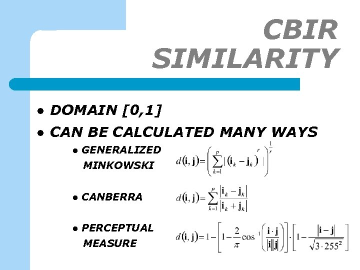 CBIR SIMILARITY l DOMAIN [0, 1] l CAN BE CALCULATED MANY WAYS l GENERALIZED
