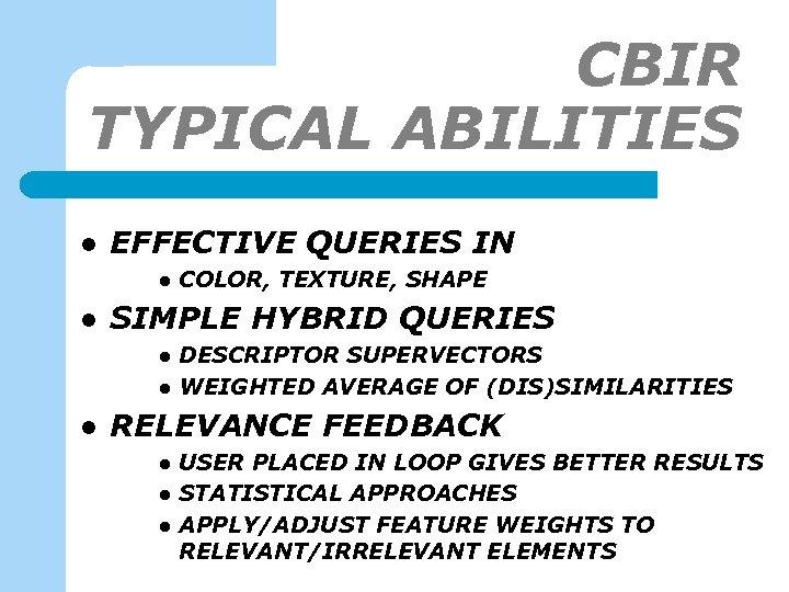 CBIR TYPICAL ABILITIES l EFFECTIVE QUERIES IN l l SIMPLE HYBRID QUERIES l l