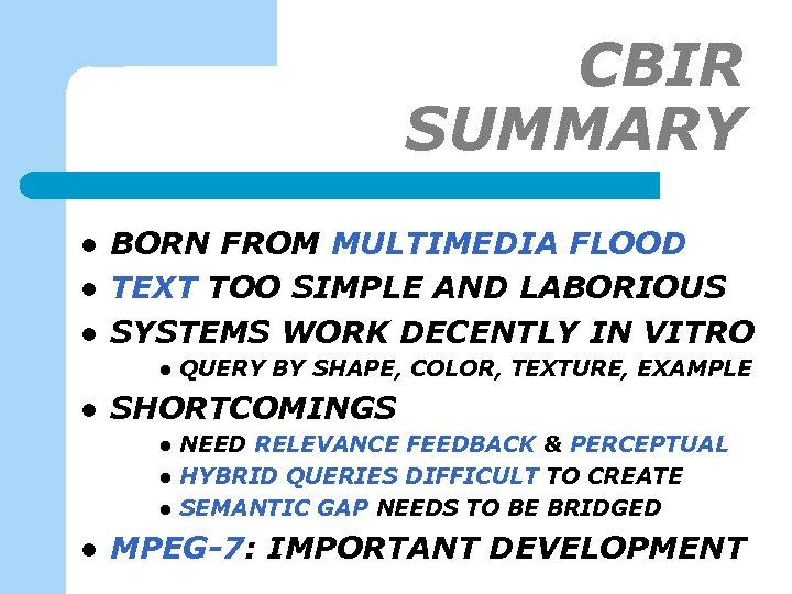 CBIR SUMMARY l l l BORN FROM MULTIMEDIA FLOOD TEXT TOO SIMPLE AND LABORIOUS