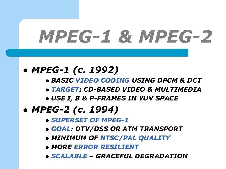 MPEG-1 & MPEG-2 l MPEG-1 (c. 1992) l l BASIC VIDEO CODING USING DPCM