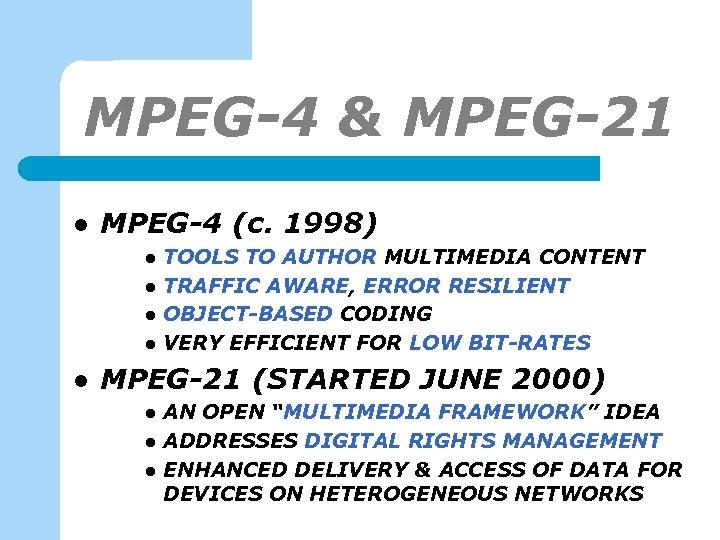 MPEG-4 & MPEG-21 l MPEG-4 (c. 1998) l l l TOOLS TO AUTHOR MULTIMEDIA