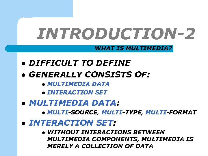 INTRODUCTION-2 WHAT IS MULTIMEDIA? l l DIFFICULT TO DEFINE GENERALLY CONSISTS OF: l l