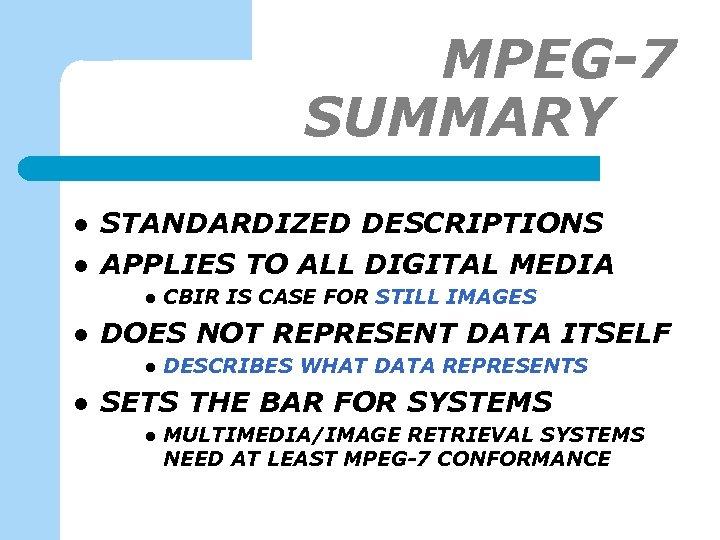 MPEG-7 SUMMARY-1 l l STANDARDIZED DESCRIPTIONS APPLIES TO ALL DIGITAL MEDIA l l DOES