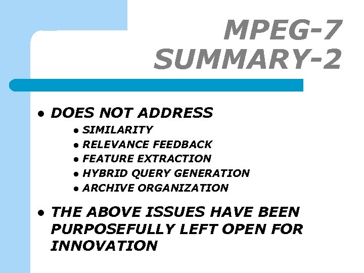MPEG-7 SUMMARY-2 l DOES NOT ADDRESS l l l SIMILARITY RELEVANCE FEEDBACK FEATURE EXTRACTION