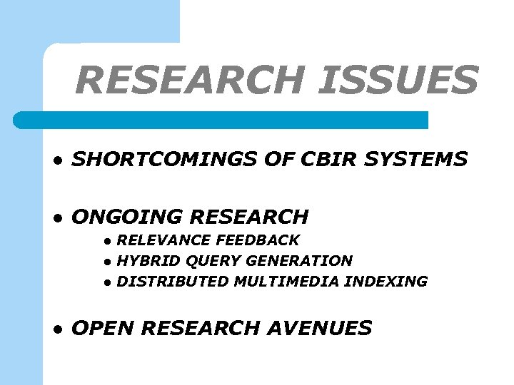 RESEARCH ISSUES l SHORTCOMINGS OF CBIR SYSTEMS l ONGOING RESEARCH l l RELEVANCE FEEDBACK