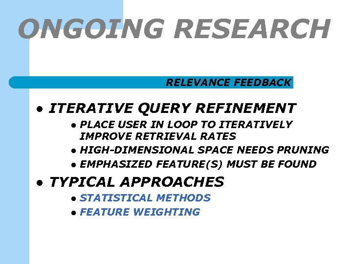 ONGOING RESEARCH -2 RELEVANCE FEEDBACK l ITERATIVE QUERY REFINEMENT l l PLACE USER IN