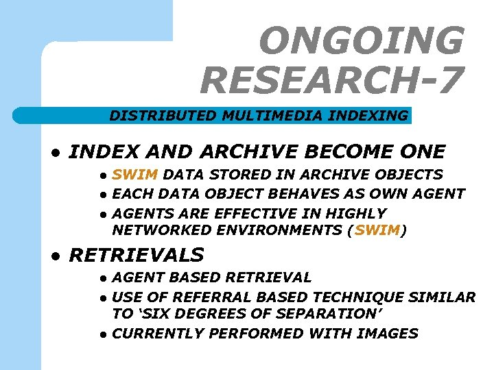 ONGOING RESEARCH-7 DISTRIBUTED MULTIMEDIA INDEXING l INDEX AND ARCHIVE BECOME ONE l l SWIM