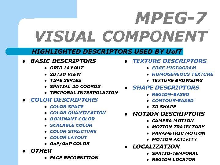 MPEG-7 VISUAL COMPONENT HIGHLIGHTED DESCRIPTORS USED BY Uof. T l BASIC DESCRIPTORS l l