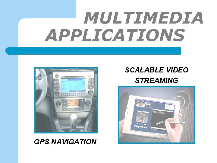 MULTIMEDIA APPLICATIONS-1 SCALABLE VIDEO STREAMING GPS NAVIGATION