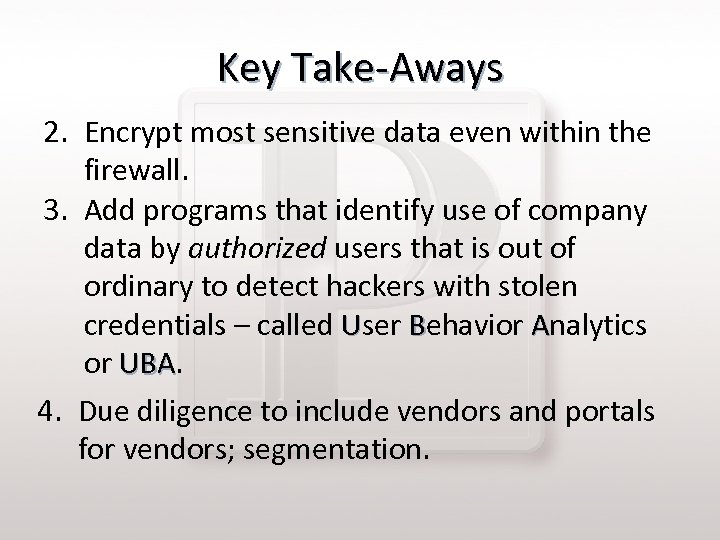 Key Take-Aways 2. Encrypt most sensitive data even within the firewall. 3. Add programs