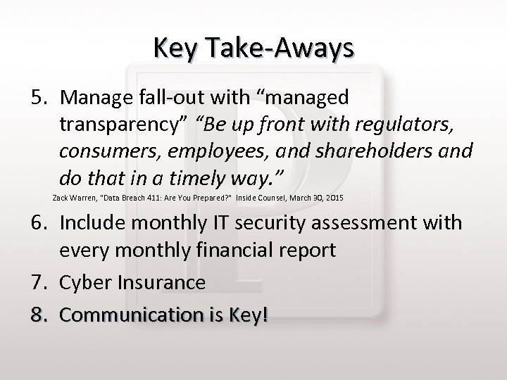 "Key Take-Aways 5. Manage fall-out with ""managed transparency"" ""Be up front with regulators, consumers,"