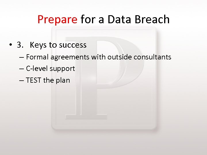 Prepare for a Data Breach • 3. Keys to success – Formal agreements with
