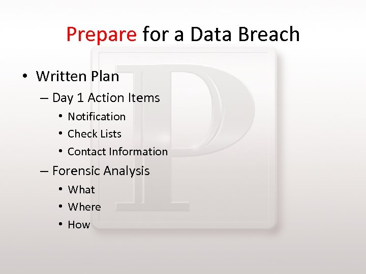 Prepare for a Data Breach • Written Plan – Day 1 Action Items •