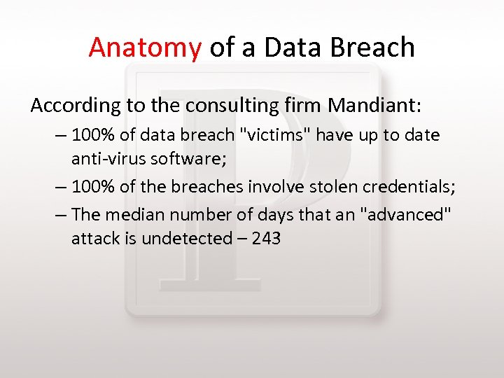 Anatomy of a Data Breach According to the consulting firm Mandiant: – 100% of
