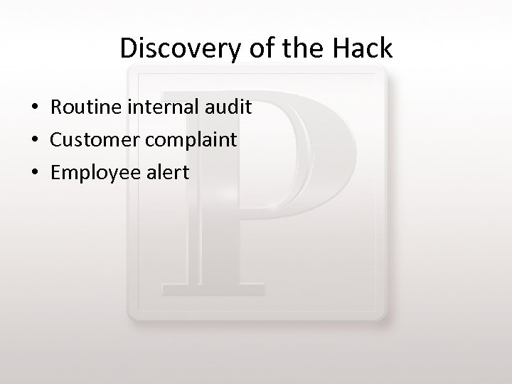 Discovery of the Hack • Routine internal audit • Customer complaint • Employee alert