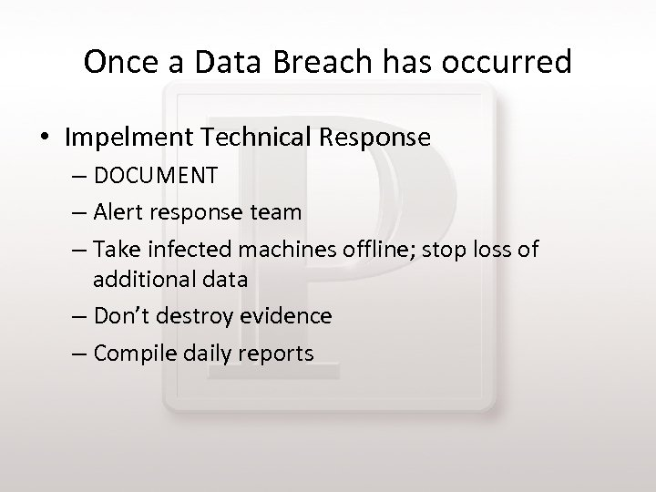 Once a Data Breach has occurred • Impelment Technical Response – DOCUMENT – Alert
