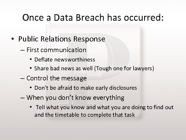 Once a Data Breach has occurred: • Public Relations Response – First communication •