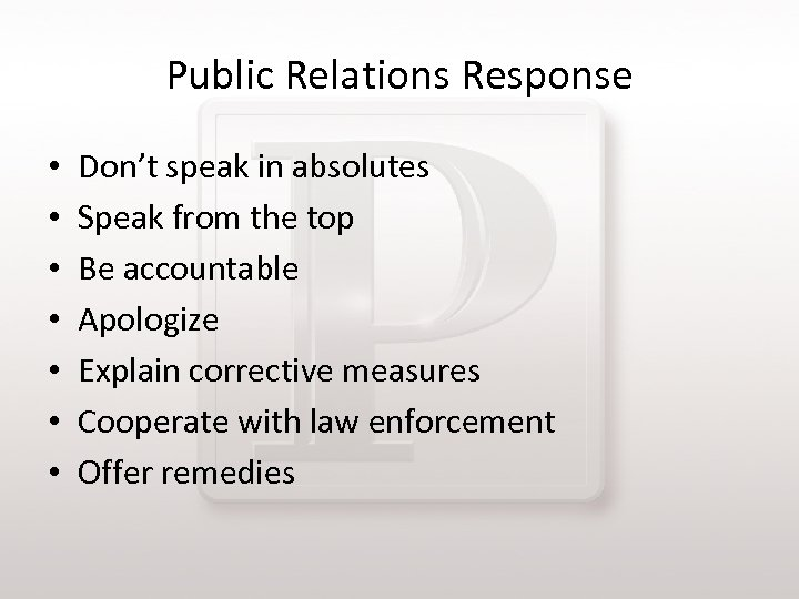 Public Relations Response • • Don't speak in absolutes Speak from the top Be