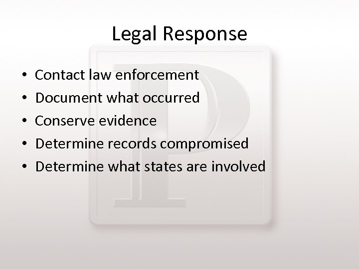 Legal Response • • • Contact law enforcement Document what occurred Conserve evidence Determine
