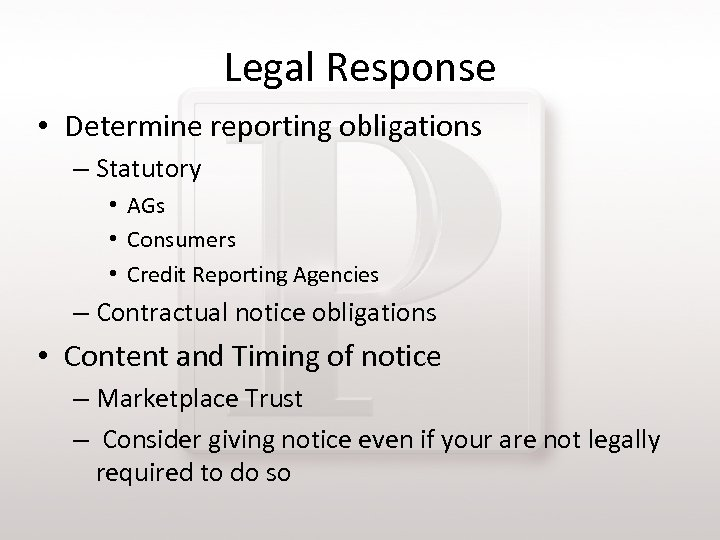 Legal Response • Determine reporting obligations – Statutory • AGs • Consumers • Credit
