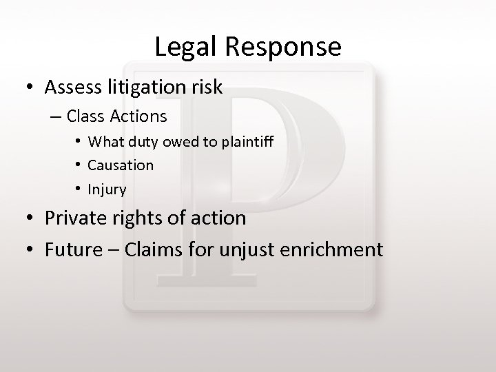 Legal Response • Assess litigation risk – Class Actions • What duty owed to