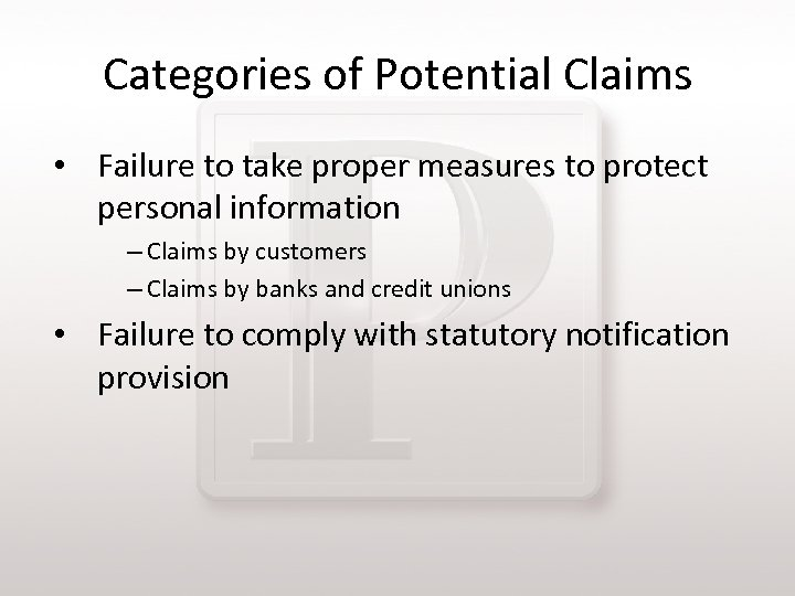 Categories of Potential Claims • Failure to take proper measures to protect personal information