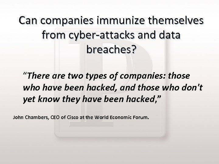 "Can companies immunize themselves from cyber-attacks and data breaches? ""There are two types of"
