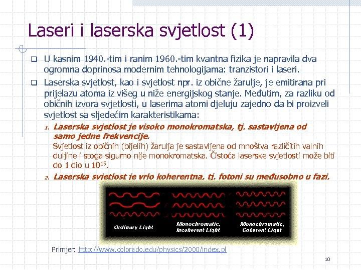 Laseri i laserska svjetlost (1) q U kasnim 1940. -tim i ranim 1960. -tim