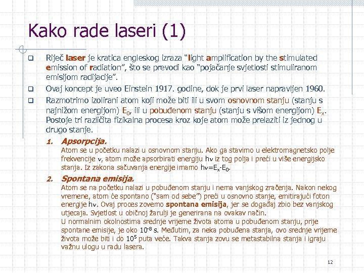 """Kako rade laseri (1) q q q Riječ laser je kratica engleskog izraza """"light"""