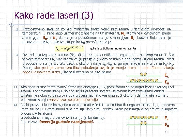 Kako rade laseri (3) q Pretpostavimo sada da komad materijala sadrži veliki broj atoma