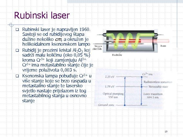 Rubinski laser q Rubinski laser je napravljen 1960. Sastoji se od rubidijevog štapa dužine
