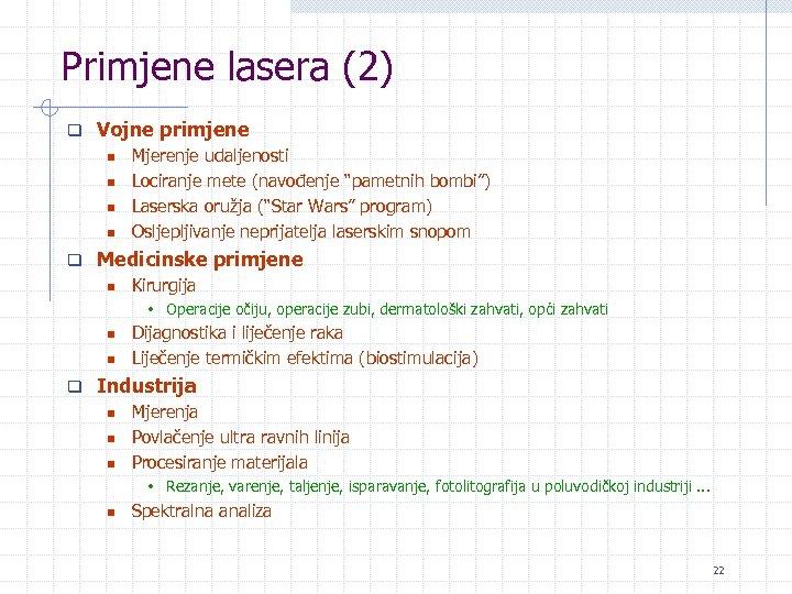 """Primjene lasera (2) q Vojne primjene n Mjerenje udaljenosti n Lociranje mete (navođenje """"pametnih"""