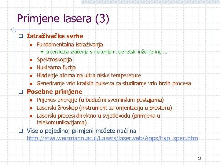 Primjene lasera (3) q Istraživačke svrhe n Fundamentalna istraživanja w Interakcija zračenja s materijom,
