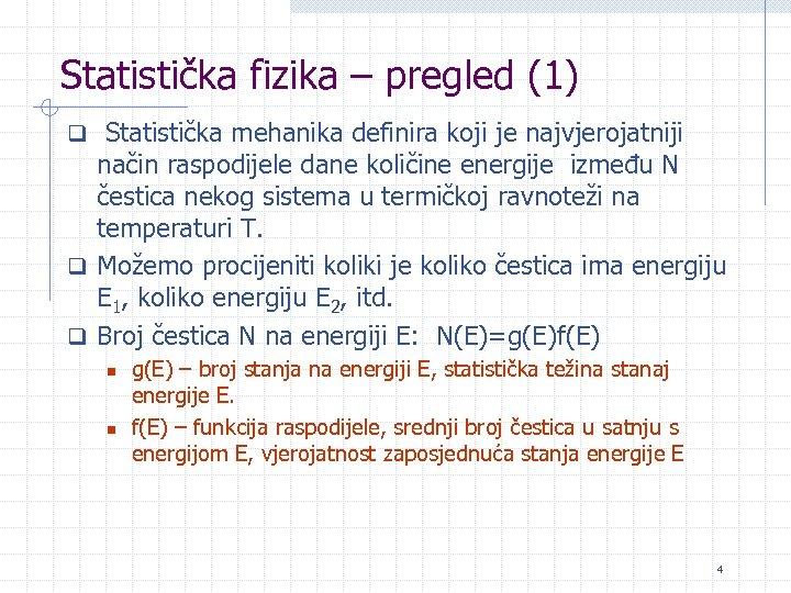 Statistička fizika – pregled (1) q Statistička mehanika definira koji je najvjerojatniji način raspodijele