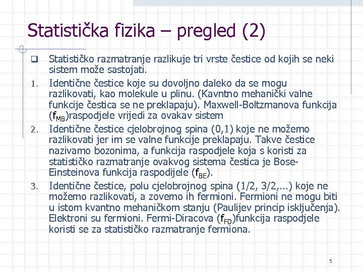 Statistička fizika – pregled (2) q 1. 2. 3. Statističko razmatranje razlikuje tri vrste