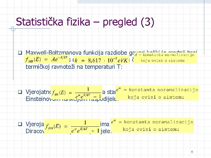 Statistička fizika – pregled (3) q Maxwell-Boltzmanova funkcija razdiobe govori koliki je srednji broj