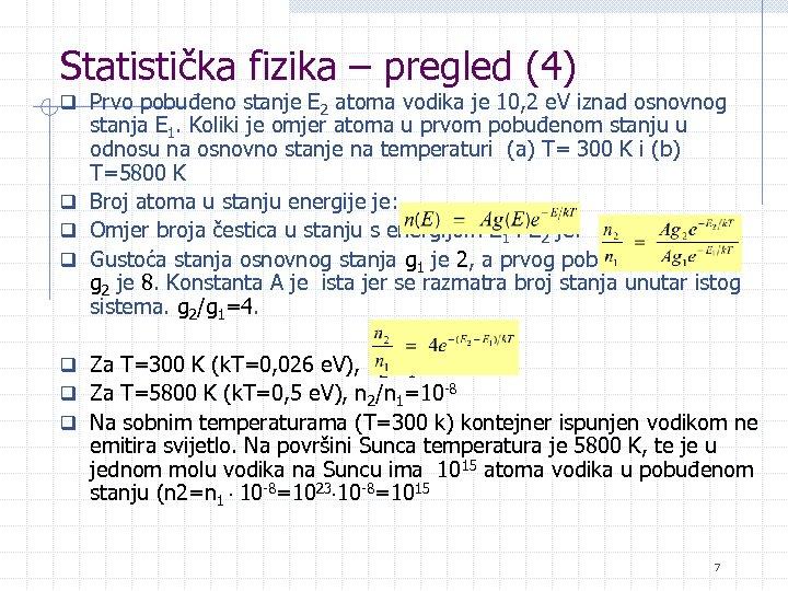 Statistička fizika – pregled (4) q Prvo pobuđeno stanje E 2 atoma vodika je