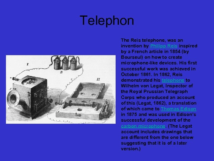 Telephon The Reis telephone, was an invention by Philipp Reis inspired by a French