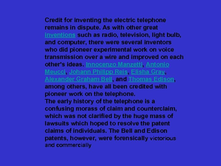 Credit for inventing the electric telephone remains in dispute. As with other great inventions