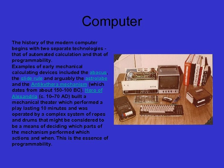 Computer The history of the modern computer begins with two separate technologies that of