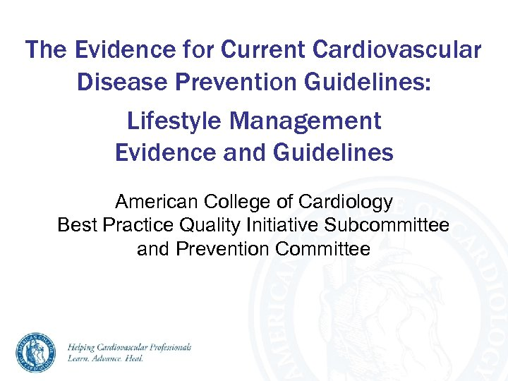 The Evidence for Current Cardiovascular Disease Prevention Guidelines: Lifestyle Management Evidence and Guidelines American