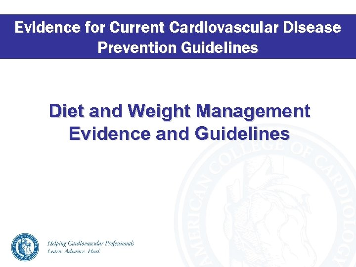 Evidence for Current Cardiovascular Disease Prevention Guidelines Diet and Weight Management Evidence and Guidelines