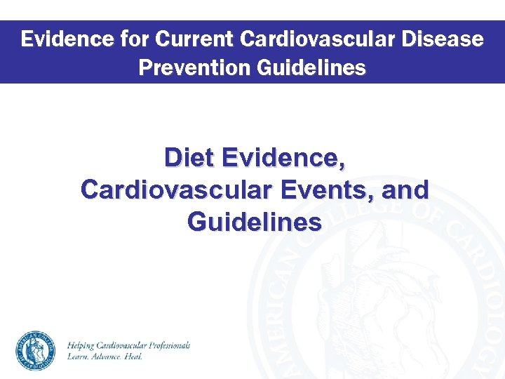 Evidence for Current Cardiovascular Disease Prevention Guidelines Diet Evidence, Cardiovascular Events, and Guidelines